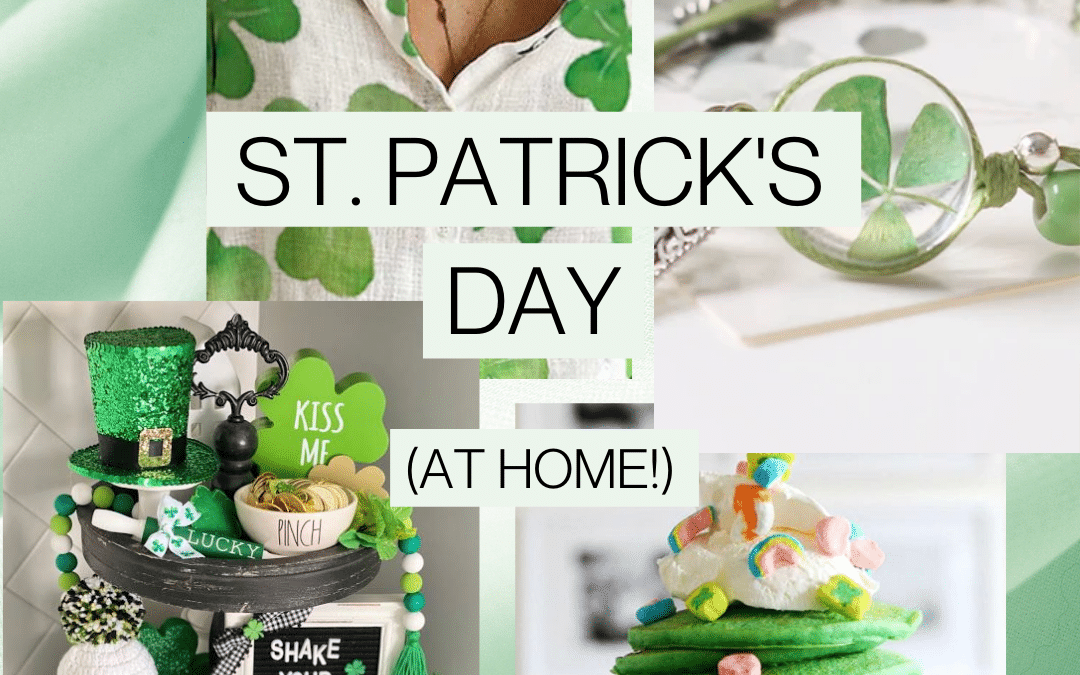 Celebrate at Home: Family-Friendly St. Patty's Day!